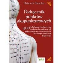 podręcznik punktów akupunkturowych. lokalizacja i funkcje ponad 400 punktów akupunkturowych wykorzystywanych w skutecznym leczeniu powszechnych dolegliwości