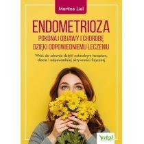 endometrioza. pokonaj objawy i chorobę dzięki właściwemu leczeniu.  wróć do zdrowia dzięki naturalnym terapiom, diecie i odpowiedniej aktywności fizycznej